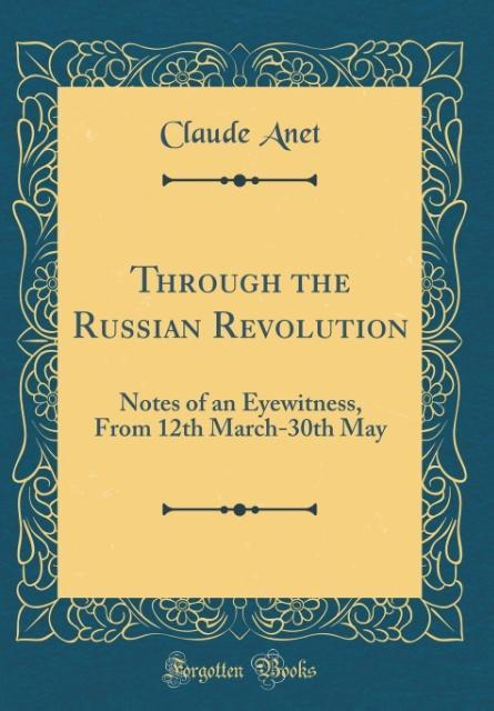 Through the Russian Revolution als Buch von Cla...