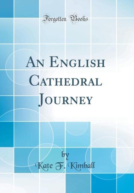 An English Cathedral Journey (Classic Reprint) ...