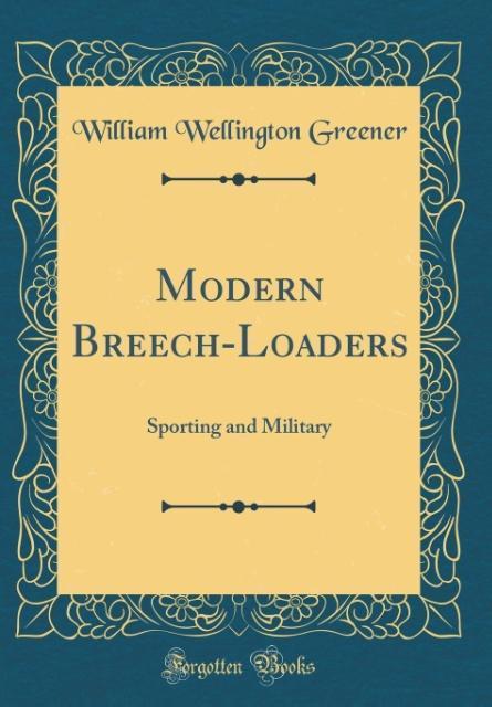 Modern Breech-Loaders als Buch von William Well...