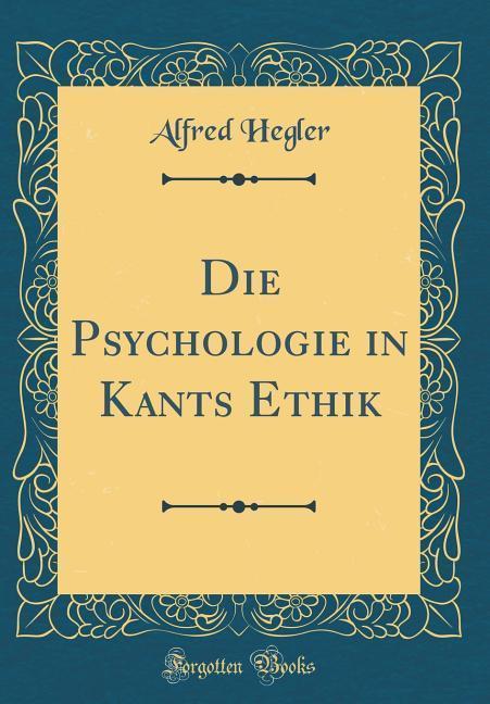 Die Psychologie in Kants Ethik (Classic Reprint...