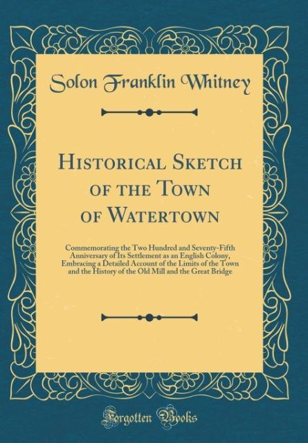 Historical Sketch of the Town of Watertown als ...