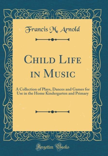 Child Life in Music als Buch von Francis M. Arnold