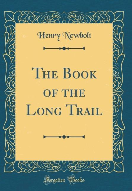 The Book of the Long Trail (Classic Reprint) al...