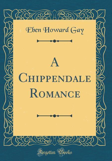 A Chippendale Romance (Classic Reprint) als Buc...