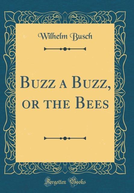 Buzz a Buzz, or the Bees (Classic Reprint) als ...
