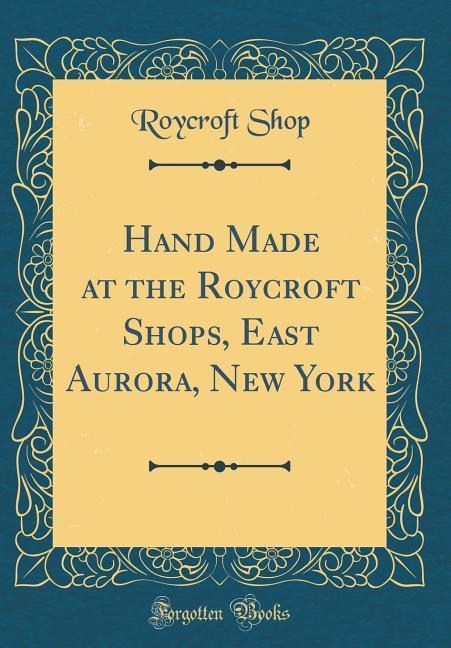 Hand Made at the Roycroft Shops, East Aurora, N...