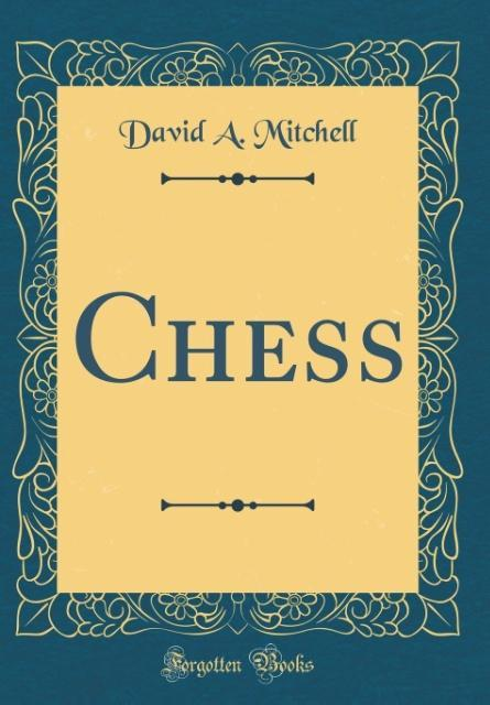 Chess (Classic Reprint) als Buch von David A. M...