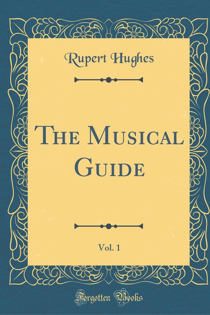 The Musical Guide, Vol. 1 (Classic Reprint) als...