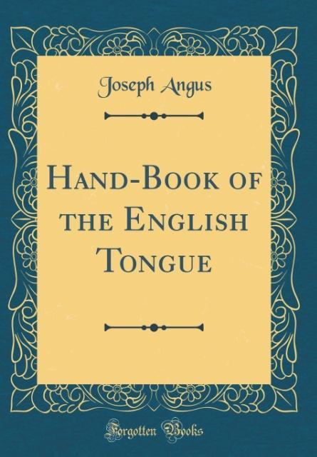 Hand-Book of the English Tongue (Classic Reprin...