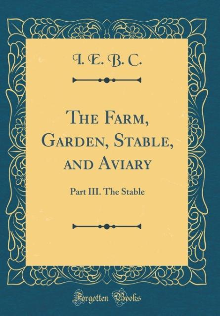 The Farm, Garden, Stable, and Aviary als Buch v...