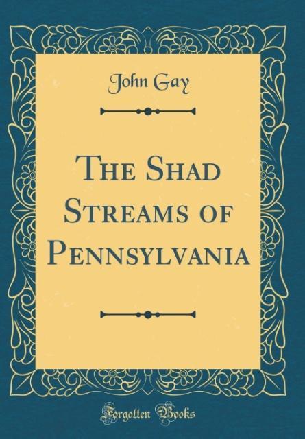 The Shad Streams of Pennsylvania (Classic Repri...