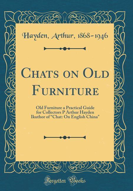 Chats on Old Furniture als Buch von Arthur Hayden