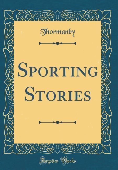 Sporting Stories (Classic Reprint) als Buch von...