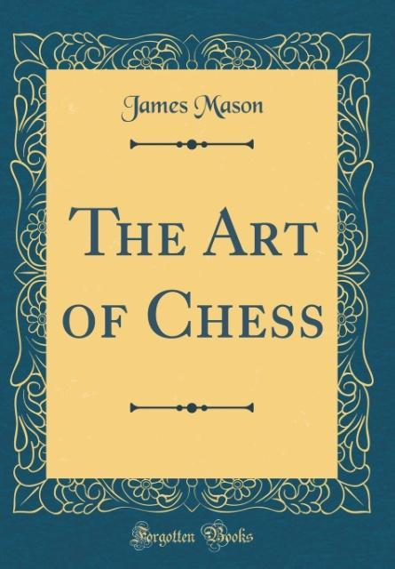 The Art of Chess (Classic Reprint) als Buch von...