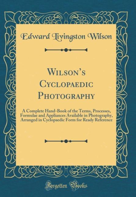 Wilson´s Cyclopaedic Photography als Buch von E...
