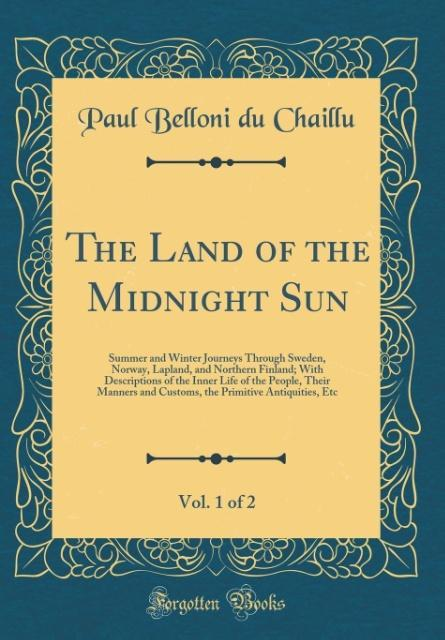 The Land of the Midnight Sun, Vol. 1 of 2 als B...