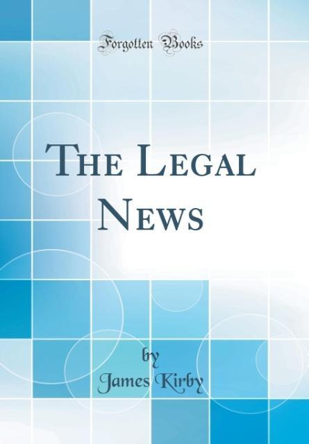 The Legal News (Classic Reprint) als Buch von J...