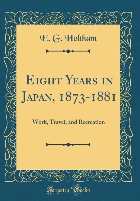 Eight Years in Japan, 1873-1881 als Buch von E....