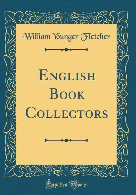 English Book Collectors (Classic Reprint) als B...