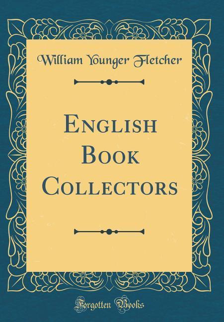 English Book Collectors (Classic Reprint) als B...