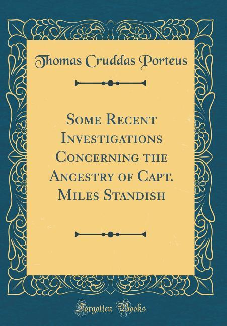 Some Recent Investigations Concerning the Ancestry of Capt. Miles Standish (Classic Reprint) als Buch von Thomas Cruddas Porteus - Thomas Cruddas Porteus