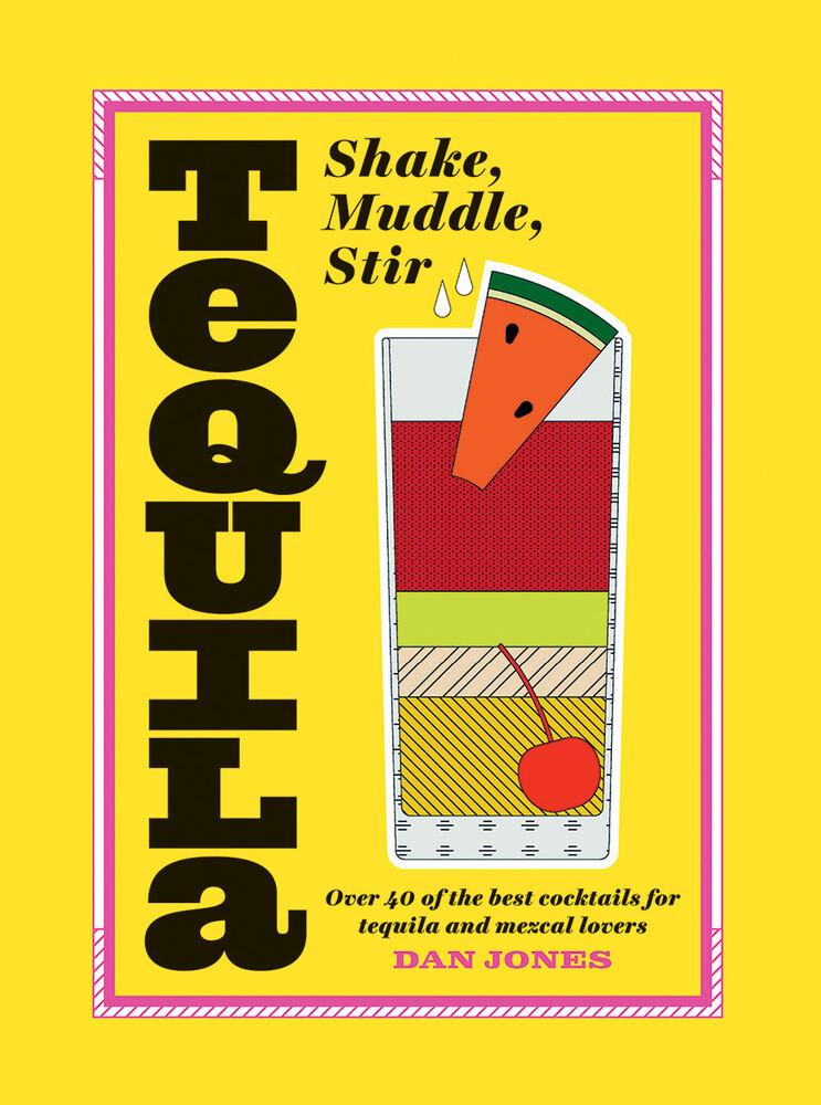 Tequila: Shake, Muddle, Stir als Buch von Dan J...