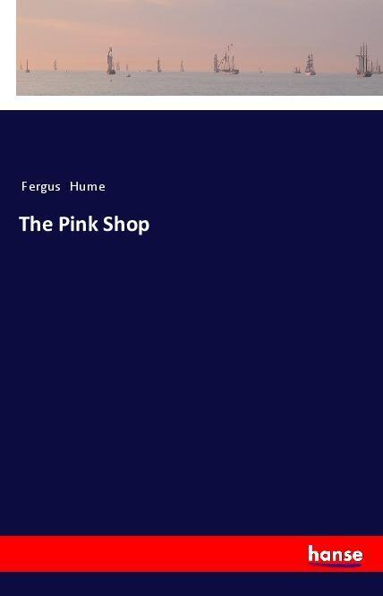 The Pink Shop als Buch von Fergus Hume