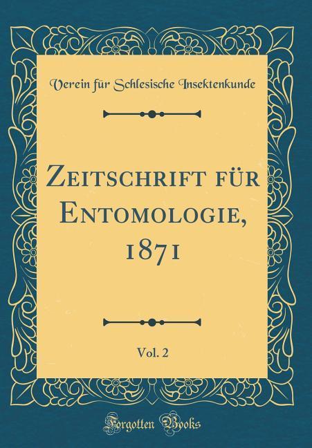Zeitschrift für Entomologie, 1871, Vol. 2 (Clas...