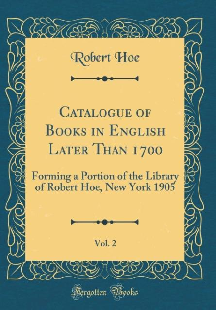 Catalogue of Books in English Later Than 1700, ...