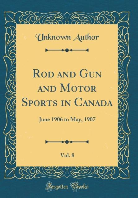 Rod and Gun and Motor Sports in Canada, Vol. 8 ...