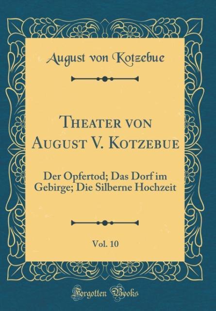 Theater von August V. Kotzebue, Vol. 10 als Buc...