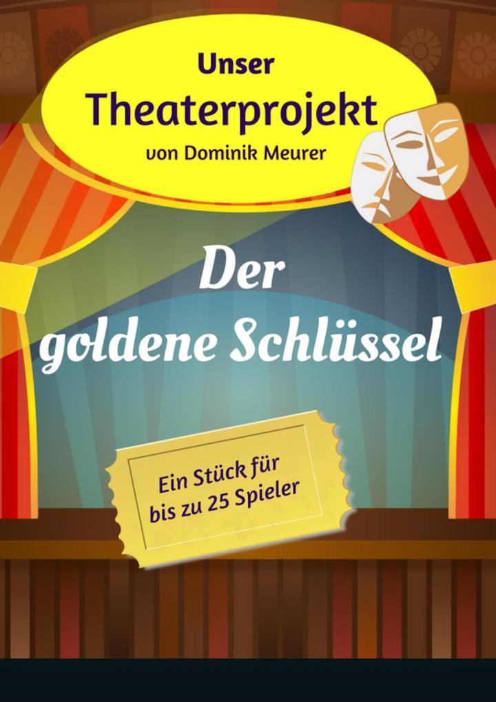 Unser Theaterprojekt, Band 9 - Der goldene Schlüssel als eBook