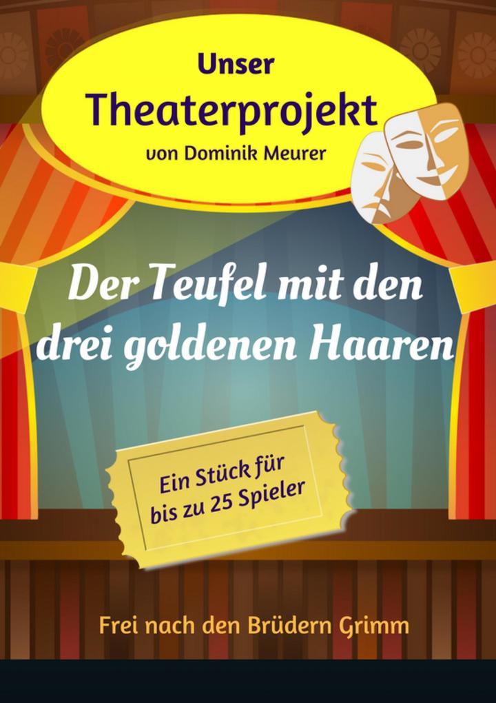Unser Theaterprojekt, Band 10 - Der Teufel mit den drei goldenen Haaren als eBook