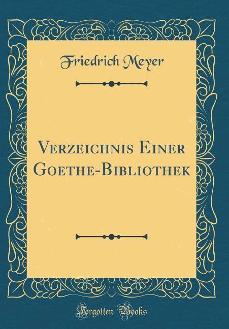 Verzeichnis Einer Goethe-Bibliothek (Classic Re...