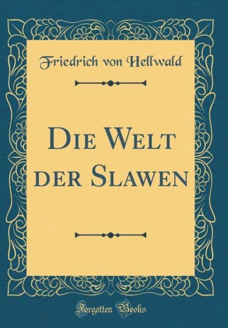 Die Welt der Slawen (Classic Reprint) als Buch ...