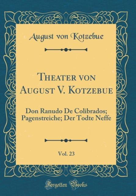 Theater von August V. Kotzebue, Vol. 23 als Buc...