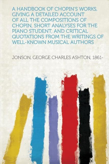 A Handbook of Chopin´s Works, Giving a Detailed...