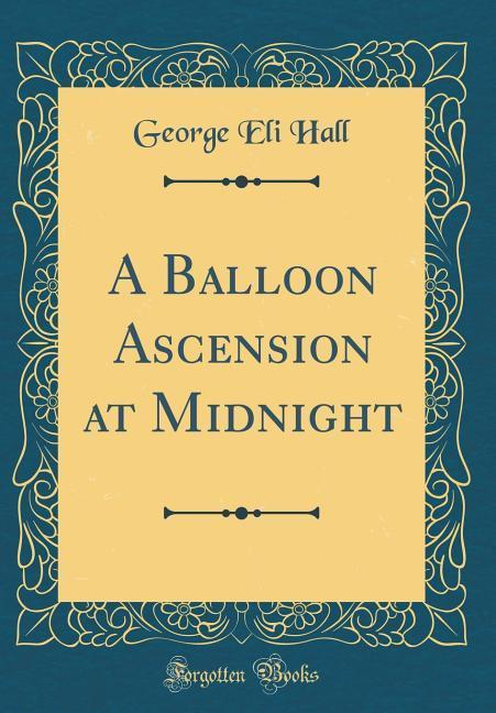 A Balloon Ascension at Midnight (Classic Reprin...