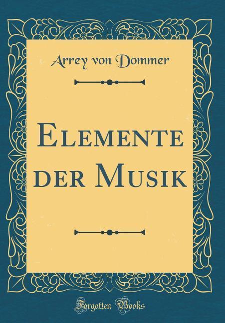 Elemente der Musik (Classic Reprint) als Buch v...