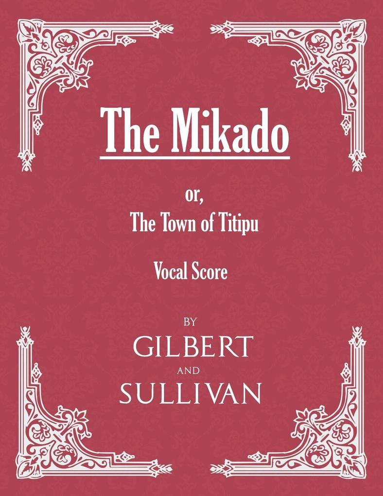 The Mikado; or, The Town of Titipu (Vocal Score...