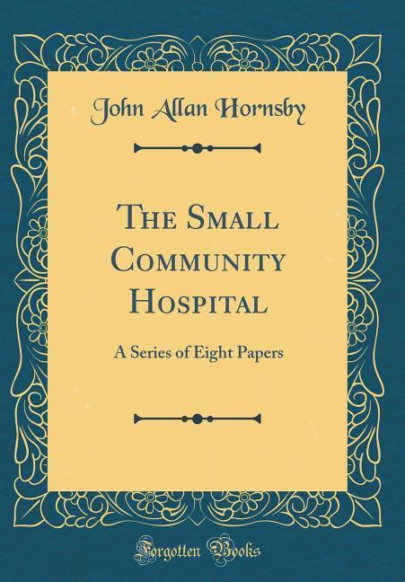 The Small Community Hospital als Buch von John ...
