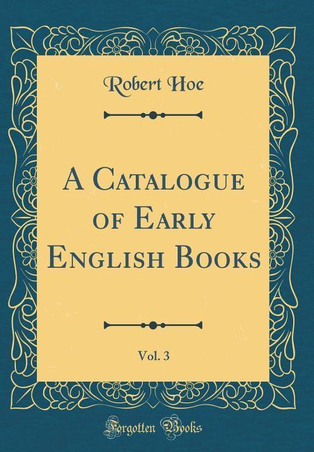 A Catalogue of Early English Books, Vol. 3 (Cla...