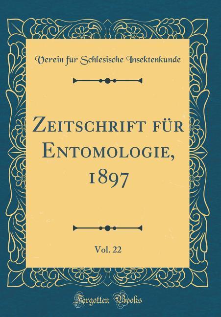 Zeitschrift für Entomologie, 1897, Vol. 22 (Cla...