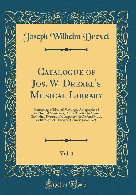 Catalogue of Jos. W. Drexel´s Musical Library, ...