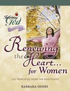 Renewing the Heart...for Women: Life Principles from the Beatitudes