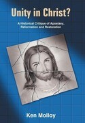 Unity in Christ?: A Historical Critique of Apostasy, Reformation and Restoration