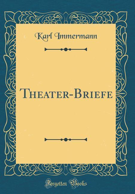 Theater-Briefe (Classic Reprint) als Buch von K...