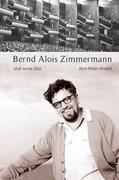 Bernd Alois Zimmermann und seine Zeit