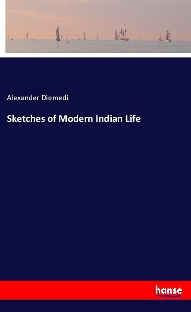 Sketches of Modern Indian Life als Buch von Ale...
