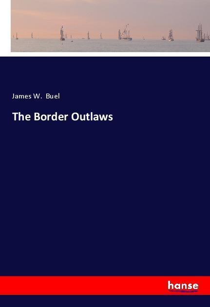 The Border Outlaws als Buch von James W. Buel